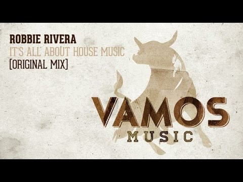 Robbie Rivera  Its All About House Music