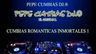 PEPE CUMBIAS DJ.® - CUMBIAS ROMANTICAS INMORTALES 1