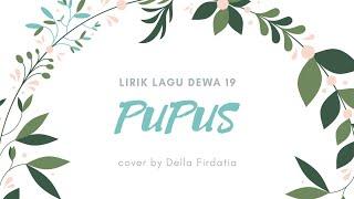 Download Lirik lagu terbaik Pupus Dewa 19 Cover by Della Firdatia