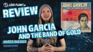 John Garcia And The Band Of Gold – Review 2019 – Loud Planet