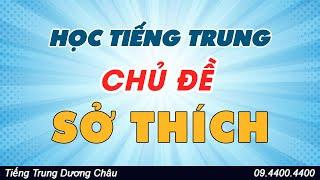 Học tiếng Trung chuyên đề sở thích cá nhân - tiếng trung cấp tốc