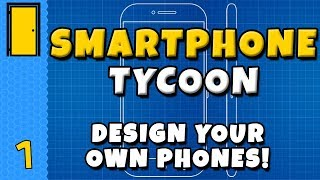 DESIGN YOUR OWN PHONES! - Smartphone Tycoon - Part 1 - Smartphone Business Simulator