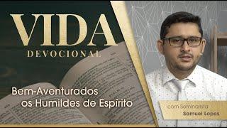 Bem-Aventurados os Humildes de Coração | Vida Devocional | Sem. Samuel Lopes | IPP TV