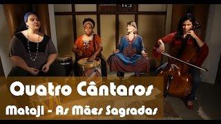 Quatro Cântaros - Mataji - As Mães Sagradas