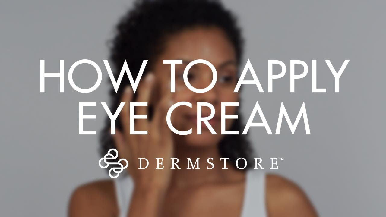 How to Apply Your Eye Cream Properly | Dermstore Blog