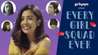 Every Girl Squad Ever feat. Barkha Singh & Samentha Fernandes | Girliyapa
