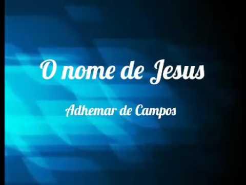 O nome de Jesus (playback 2 tons abaixo) - Adhemar de Campos