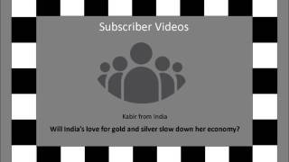 Will India's love for gold and silver slow down her economy? - by Kabir