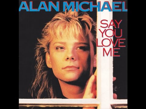 Alan Michael - Say You Love Me