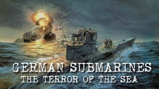 German Submarines : The Terror of the Sea