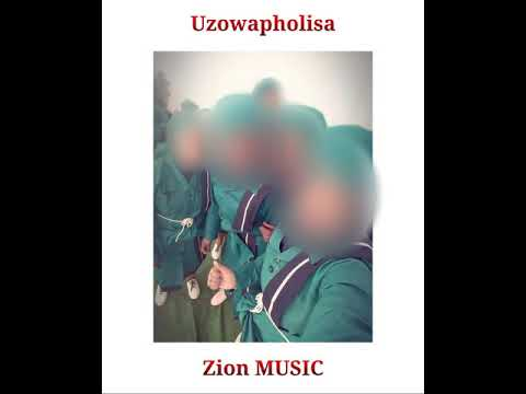 Zion - Uzowapholisa Amanxeba