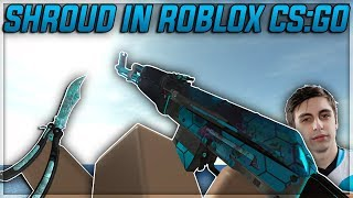 SHROUD in ROBLOX CS:GO