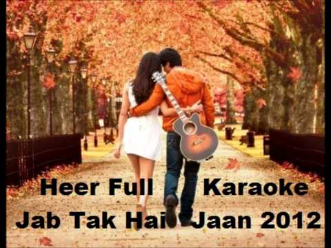 Heer Full Karaoke - Jab Takk Hai Jaan 2012 ( HD ) With Lyrics....x...x.... :) :)