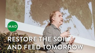 Restore the Soil and Feed Tomorrow   David Montgomery   MAD Monday