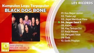Black Dog Bone - All Time Hits / Kumpulan Lagu Terpopuler Sepanjang Masa ( FULL ALBUM )