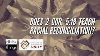 Does 2 Cor. 5:18 Teach Racial Reconciliation?