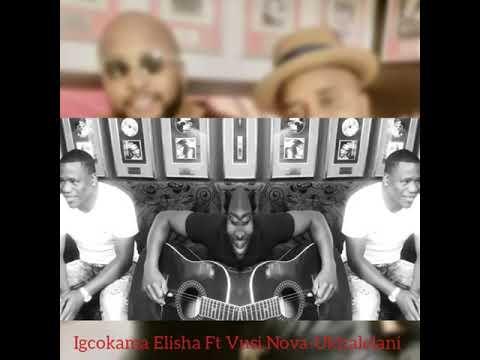 Igcokama Elisha Ft Vusi Nova-Ukhalelani