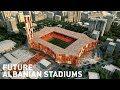 Future Albanian Stadiums / Stadiume të ardhshme në Shqipëri