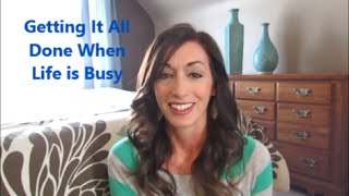 Busy Life Tips for Getting It All Done