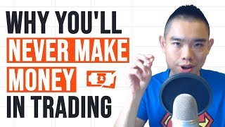 Why You'll Never Make Money in Forex Trading (and How to Fix it)