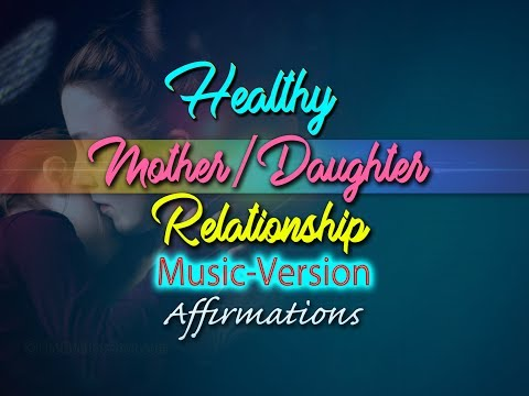 Healthy Happy Mother Daughter Relationship - with Uplifting Music - Super-Charged Affirmations
