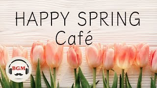 Download 【Happy Spring Cafe】Jazz & Bossa Nova Music - Relaxing Cafe Music For Study & Work Mp3 and Videos
