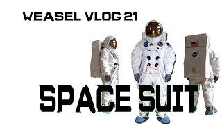 Weasel Vlog 21: Space Suit