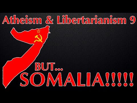"Atheism and Libertarianism 9: ""But...SOMALIA!!!"""