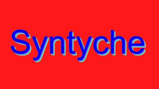 how to pronounce syntyche