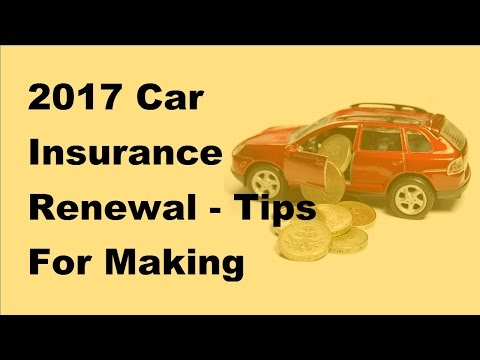 2017 Car Insurance Renewal | Tips For Making Best Choices For Insurance Renewal