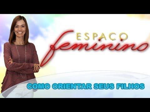 Espaço Feminino - Como Orientar seus Filhos - 06-05-2014