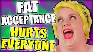 HOW FAT ACCEPTANCE HURTS EVERYONE - Feminist Logic Fail #6