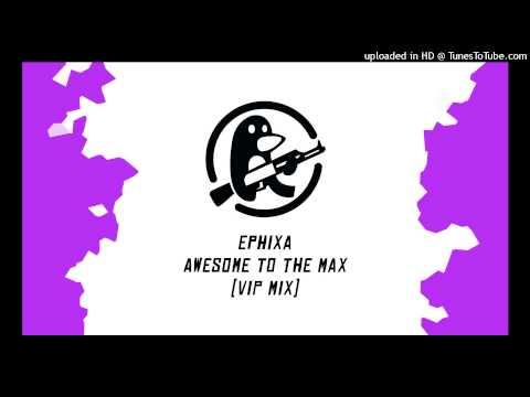 Ephixa - Awesome To The Max (VIP Mix)