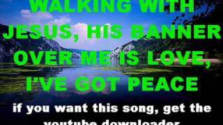 WALKING WITH JESUS, HIS BANNER OVER ME IS LOVE, I