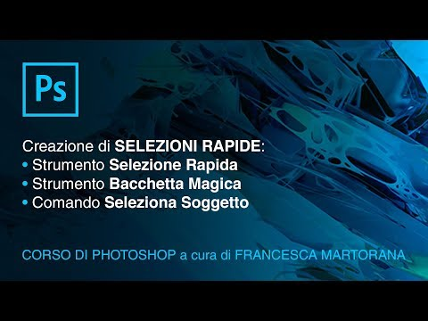 PHOTOSHOP CC 2018 - Tutorial 8: Selezioni Rapide In Photoshop