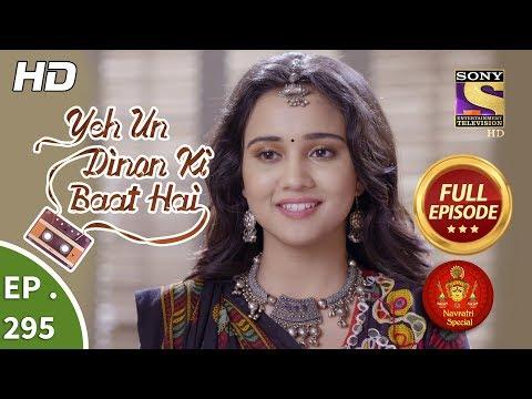 Yeh Un Dinon Ki Baat Hai - Ep 295 - Full Episode - 31st October, 2018