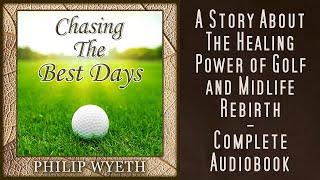 Chasing the Best Days - Golf Novel Full Audiobook - Philip Wyeth