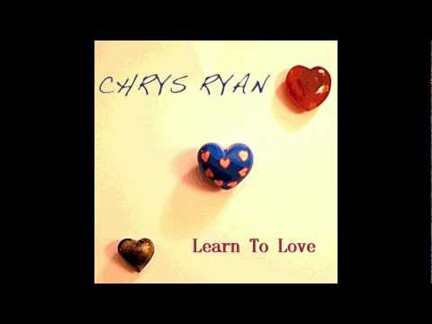 Chrys Ryan  Learn To Love