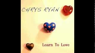 Chrys Ryan - Learn To Love