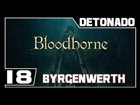 BLOODBORNE - Detonado - Parte #18 - BYRGENWETH  - Dublado PT-BR