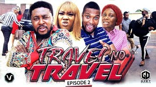 TRAVEL NO TRAVEL (EPISODE 2) - UCHENANCY 2019 NEW MOVIE ALERT