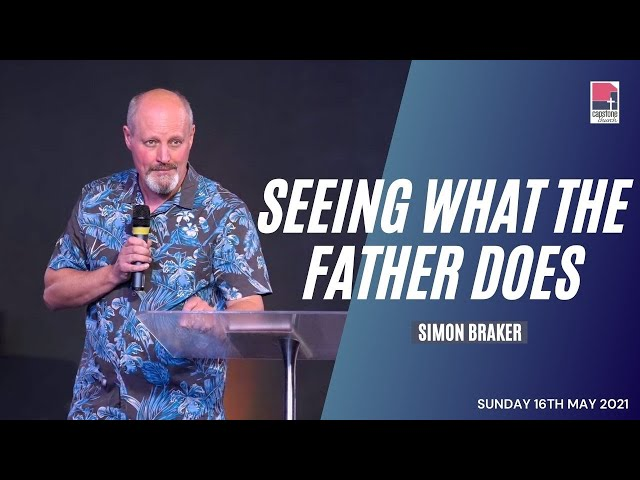 Seeing What the Father does | Prophet Simon Braker | Sunday Service | 16 May 2021