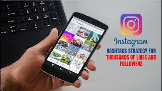 Instagram Hashtags Strategy for Thousands of Followers and Likes