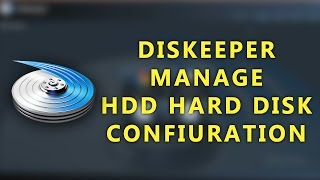Diskeeper Manage HDD Hard Disk configuration