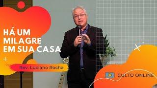 HÁ UM MILAGRE EM SUA CASA - Rev. Luciano Rocha
