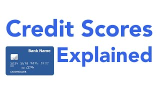 Credit Scores Fully Explained