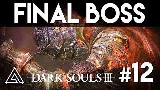 "Dark Souls 3 Gameplay Part 12 ""FINAL BOSS! Soul of Cinder"""