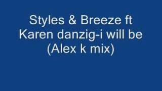 Styles & Breeze ft karen danzig - i will be (Alex k mix)