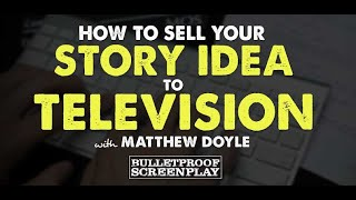 How to Sell Your Idea to Television with TV Agent Matthew Doyle