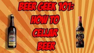 How To cellar Beer : Beer Geek 101 | Beer Geek Nation Craft Beer Reviews